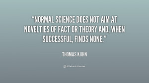 Normal science does not aim at novelties of fact or theory and, when ...