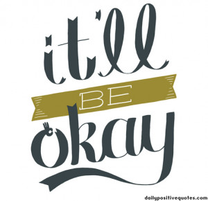 It'll be okay