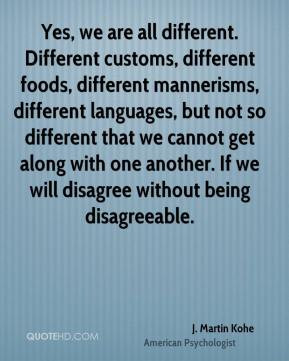 martin-kohe-yes-we-are-all-different-different-customs-different.jpg