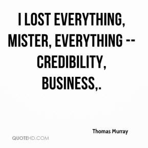 Thomas Murray - I lost everything, mister, everything -- credibility ...