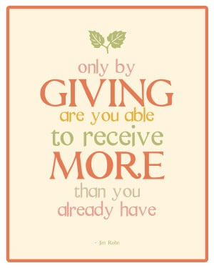 Only by giving are you able to receive more than you already have ...