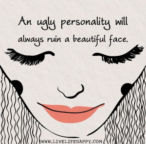An ugly personality will always ruin a beautiful face. by ...