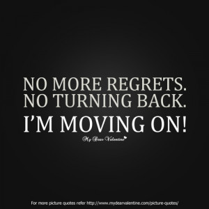 No more regrets. No turning back. I am moving on.