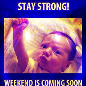 its sooo close who s ready for the weekend