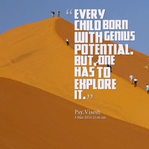 Quotes Picture: every child born with genius potential but, one has to ...