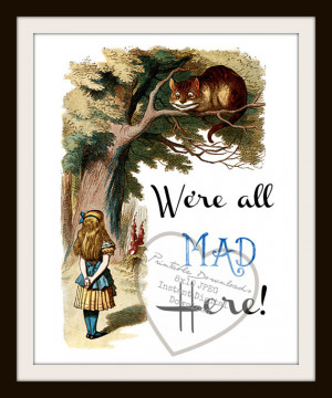 Alice In Wonderland Book Quote,Printable We're All MAD Here Quote ...