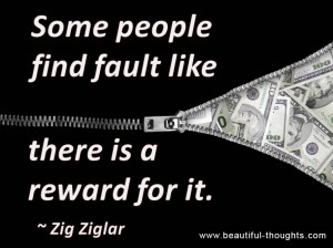 Some People Find Fault Like There Is A Reward For It ..