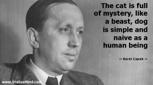 ... and naive as a human being - Karel Capek Quotes - StatusMind.com