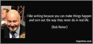 quote-i-like-writing-because-you-can-make-things-happen-and-turn-out ...