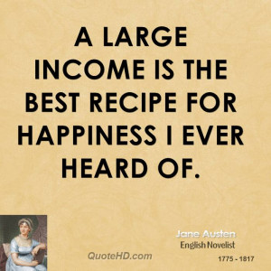 large income is the best recipe for happiness I ever heard of.