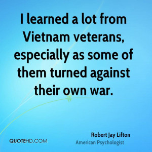 learned a lot from Vietnam veterans, especially as some of them ...