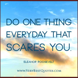Do one thing everyday that scares you – ELEANOR ROOSEVELT Positive ...