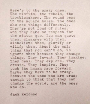 ... that they can change the world, are the ones who do
