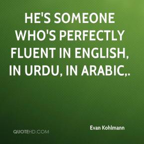 ... He's someone who's perfectly fluent in English, in Urdu, in Arabic