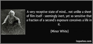 very receptive state of mind... not unlike a sheet of film itself ...