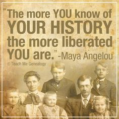 ... history the more liberated you are.