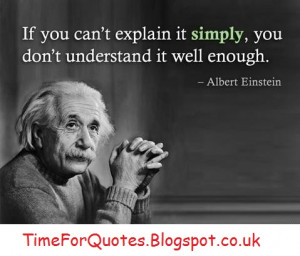 ... it simply, you don't understand it well enough.Albert Einstein Quotes