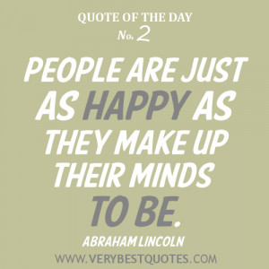 People are just as happy as they make up their minds to be. Abraham ...