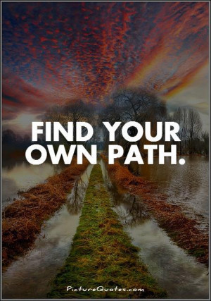 Find your own path Picture Quote #1