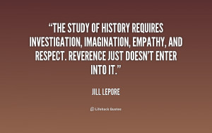The study of history requires investigation, imagination, empathy, and ...