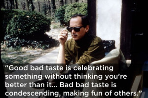 On taste. | 17 John Waters Quotes That Affirm Your Life Decisions