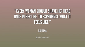 Every woman should shave her head once in her life, to experience what ...