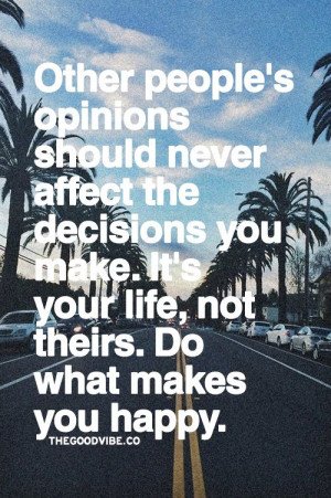 Other people's opinions should never affect the decisions you make ...