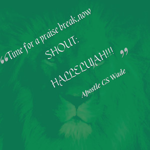 Quotes Picture: time for a praise break,now shout: hallelujah!!!