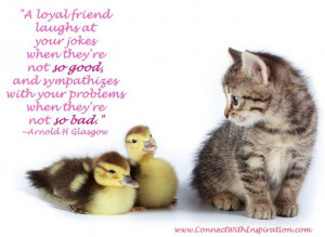 Quotes On Friendship, A Loyal Friend Laughs At Your Jokes, A cat and ...
