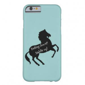 Feeling down Saddle up Horse Fun Quote Barely There iPhone 6 Case