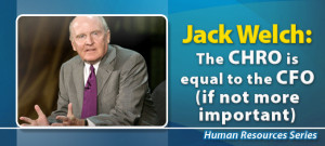 Jack Welch: The CHRO is equal to the CFO (if not more important)