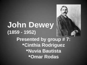 john dewey 1859 1952 john dewey 1859 1952 presented by group 7 cinthia ...