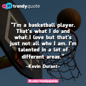 ... Kevin Durant Quotes. Click on a quote to open an image with the quote