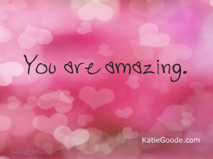 You Are Amazing You are amazing!