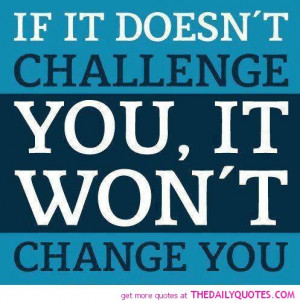 challenge-you-change-life-quote-pictures-sayings-quotes-pics.jpg