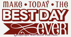 Make Today the Best Day Ever Inspirational Wall Sticker Quote