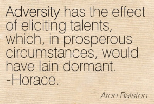 Adversity Has The Effect Of Eliciting Talents, Which, In Prosperous ...