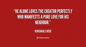 He alone loves the Creator perfectly who manifests a pure love for his ...