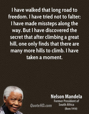 have walked that long road to freedom. I have tried not to falter; I ...