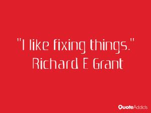 richard e grant quotes i like fixing things richard e grant