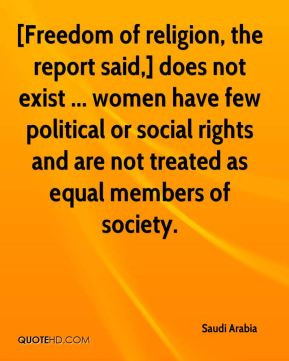 Freedom of religion, the report said,] does not exist ... women have ...