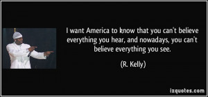 want America to know that you can't believe everything you hear, and ...