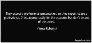 They expect a professional presentation, so they expect to see a ...