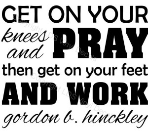 Lds Quotes Missionary Work Get on your knees and pray