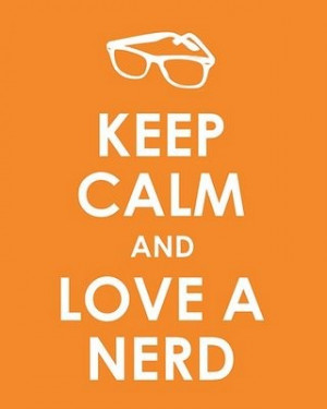 pixie658:Keep Calm and Love a Nerd via imgfave: Tumblr