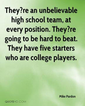 They?re an unbelievable high school team, at every position. They?re ...