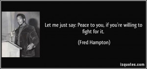 Let me just say: Peace to you, if you're willing to fight for it ...