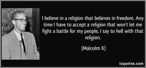 believe in a religion that believes in freedom. Any time I have to ...