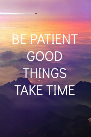 good-things-take-time-motivational-daily-quotes-sayings-pictures.jpg
