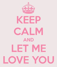 Keep calm and let me love you #love #clam #quote More